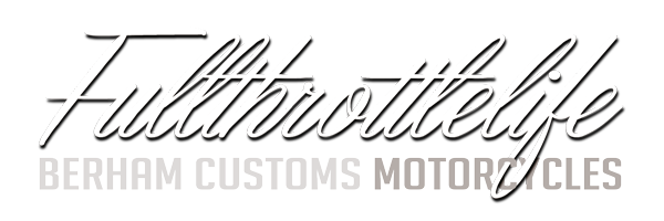 BERHAM Customs full throttle life